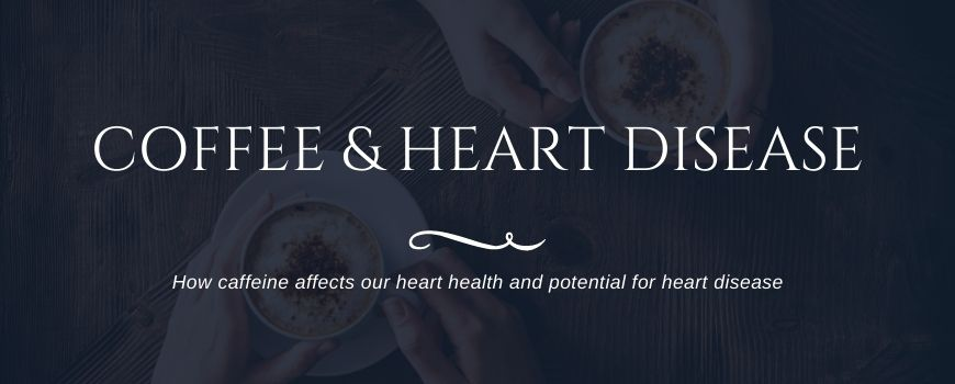 Coffee & Heart Disease