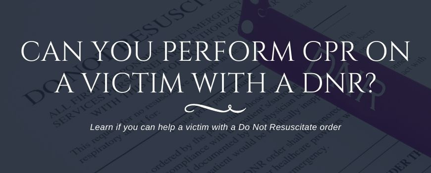 Can You Perform CPR on Someone With a DNR?